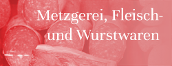 Metzgerei, Fleisch- und Wurstwaren